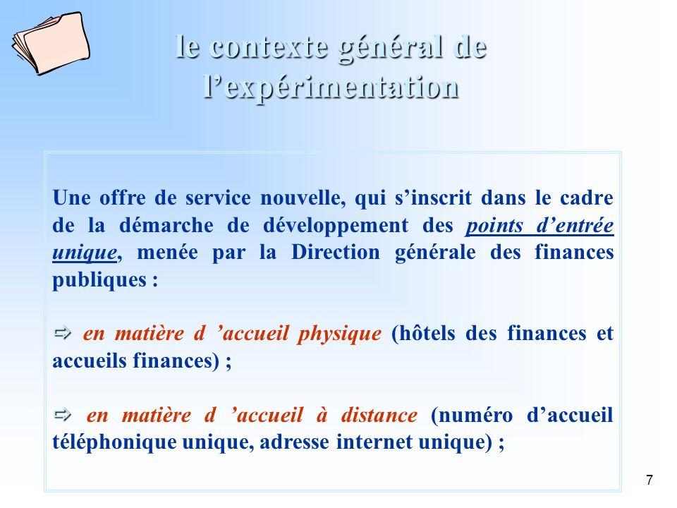 8 Lexpérimentation a été menée dans trois départements : Loiret, Essonne, Meurthe-et-Moselle ; elle concerne dans un premier temps le canal Internet et les contribuables « particuliers » ; elle sera étendue dans les phases suivantes aux autres modes de contacts (guichet, téléphone, courrier) et aux contribuables « professionnels ».