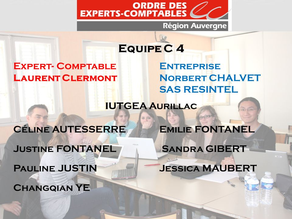Equipe C 4 Expert- ComptableEntreprise Laurent ClermontNorbert CHALVET SAS RESINTEL IUTGEA Aurillac Céline AUTESSERRE Emilie FONTANEL Justine FONTANEL