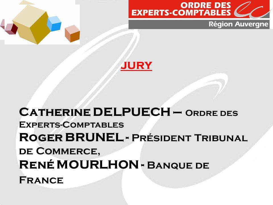 JURY Catherine DELPUECH – Ordre des Experts-Comptables Roger BRUNEL - Président Tribunal de Commerce, René MOURLHON - Banque de France