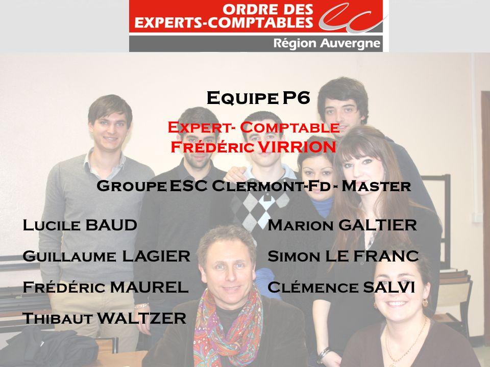 Equipe P6 Expert- Comptable Frédéric VIRRION Groupe ESC Clermont-Fd - Master Lucile BAUD Marion GALTIER Guillaume LAGIERSimon LE FRANC Frédéric MAUREL