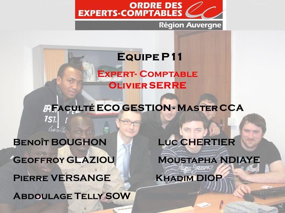 Equipe P11 Expert- Comptable Olivier SERRE Faculté ECO GESTION - Master CCA Benoît BOUGHON Luc CHERTIER Geoffroy GLAZIOU Moustapha NDIAYE Pierre VERSA