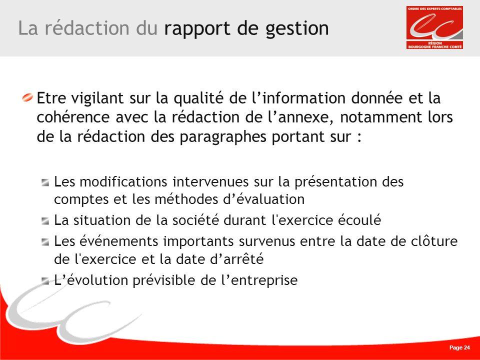 Page 24 La rédaction du rapport de gestion Etre vigilant sur la qualité de linformation donnée et la cohérence avec la rédaction de lannexe, notamment