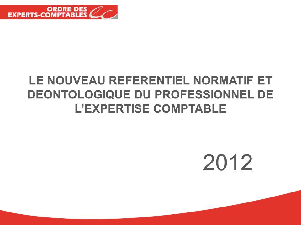 Page 1 LE NOUVEAU REFERENTIEL NORMATIF ET DEONTOLOGIQUE DU PROFESSIONNEL DE LEXPERTISE COMPTABLE 2012