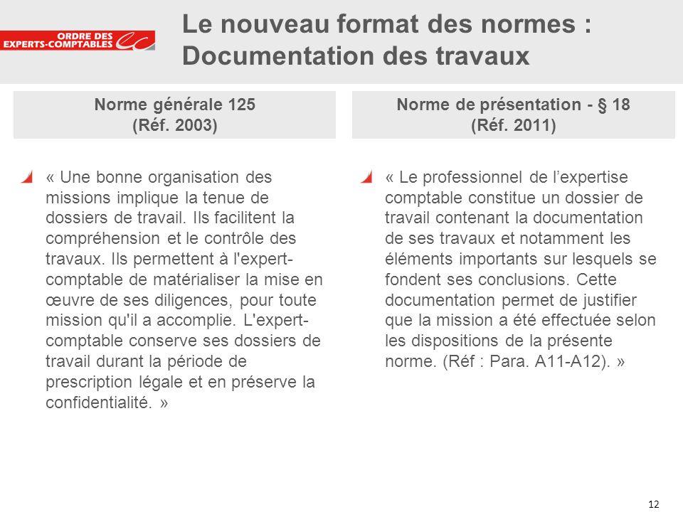 12 Norme générale 125 (Réf. 2003) « Une bonne organisation des missions implique la tenue de dossiers de travail. Ils facilitent la compréhension et l