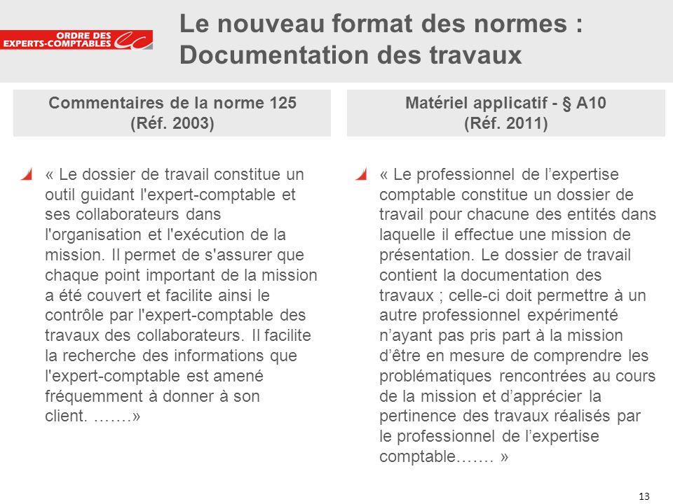 13 Commentaires de la norme 125 (Réf. 2003) « Le dossier de travail constitue un outil guidant l'expert-comptable et ses collaborateurs dans l'organis