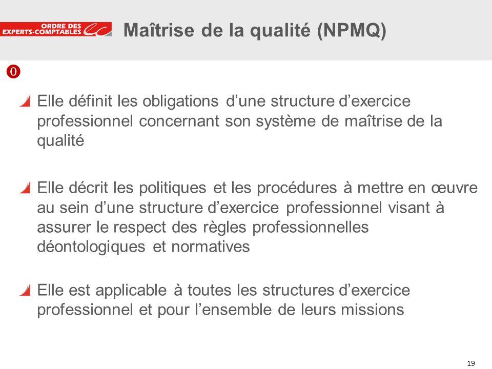 19 Maîtrise de la qualité (NPMQ) Elle définit les obligations dune structure dexercice professionnel concernant son système de maîtrise de la qualité