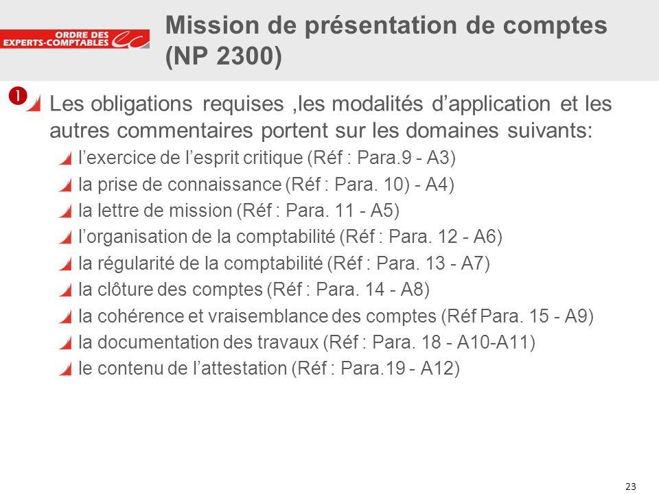23 Mission de présentation de comptes (NP 2300) Les obligations requises,les modalités dapplication et les autres commentaires portent sur les domaine