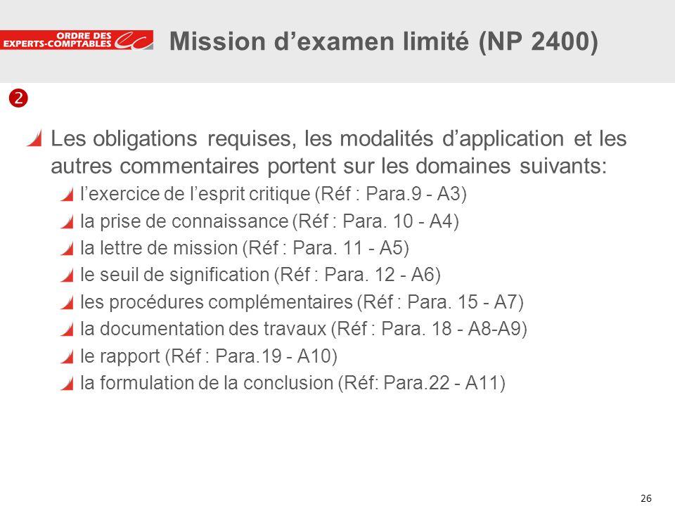 26 Mission dexamen limité (NP 2400) Les obligations requises, les modalités dapplication et les autres commentaires portent sur les domaines suivants: