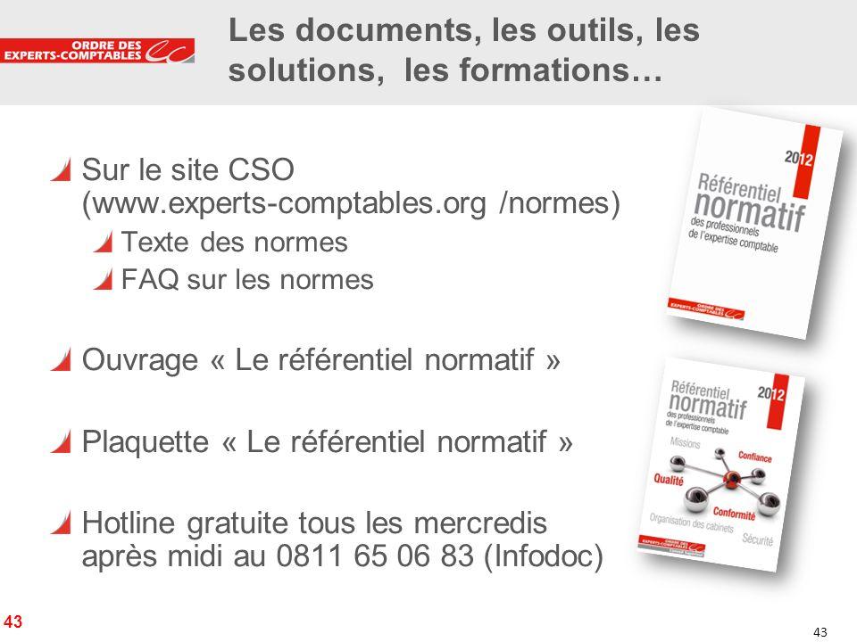 43 Les documents, les outils, les solutions, les formations… Sur le site CSO (www.experts-comptables.org /normes) Texte des normes FAQ sur les normes