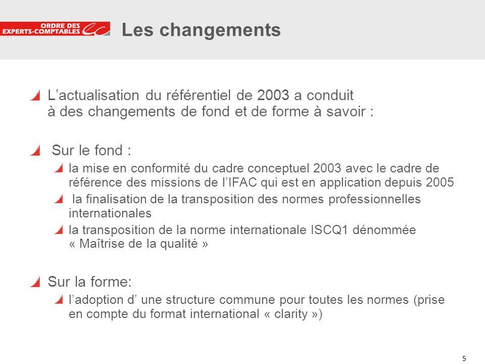 5 5 Les changements Lactualisation du référentiel de 2003 a conduit à des changements de fond et de forme à savoir : Sur le fond : la mise en conformi