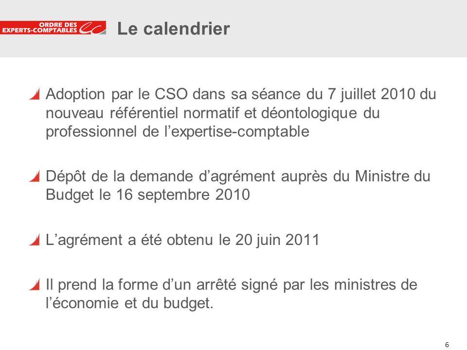 6 6 Le calendrier Adoption par le CSO dans sa séance du 7 juillet 2010 du nouveau référentiel normatif et déontologique du professionnel de lexpertise