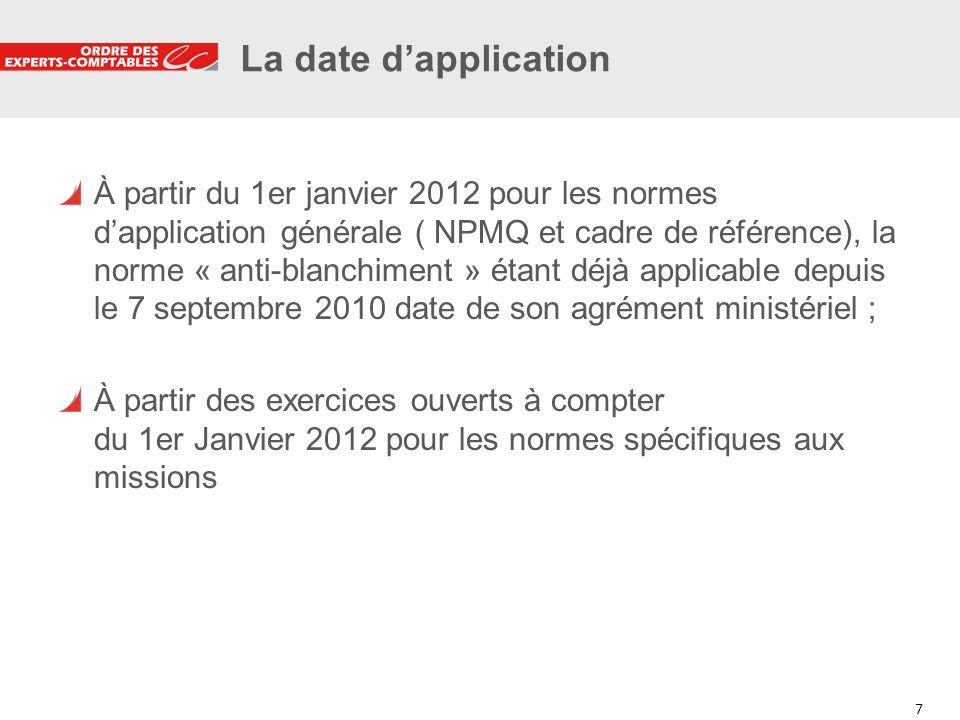 7 7 La date dapplication À partir du 1er janvier 2012 pour les normes dapplication générale ( NPMQ et cadre de référence), la norme « anti-blanchiment
