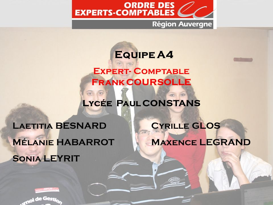 Equipe A4 Expert- Comptable Frank COURSOLLE Lycée Paul CONSTANS Laetitia BESNARD Cyrille GLOS Mélanie HABARROT Maxence LEGRAND Sonia LEYRIT