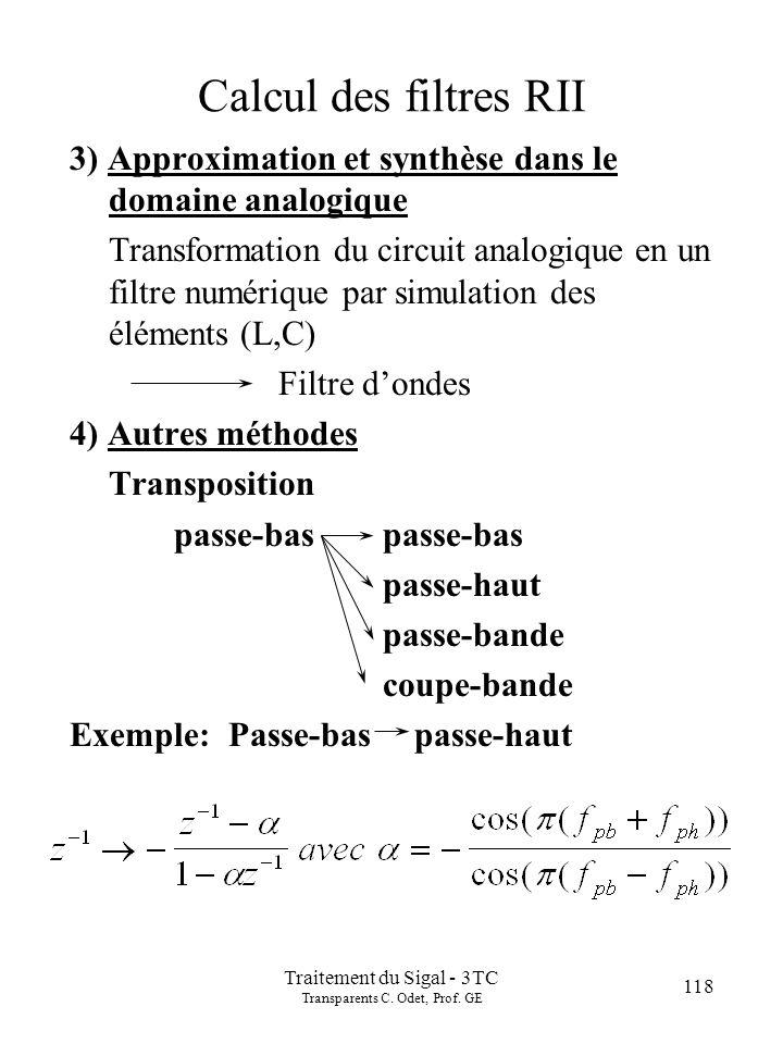 118 Traitement du Sigal - 3TC Transparents C. Odet, Prof. GE Calcul des filtres RII 3) Approximation et synthèse dans le domaine analogique Transforma