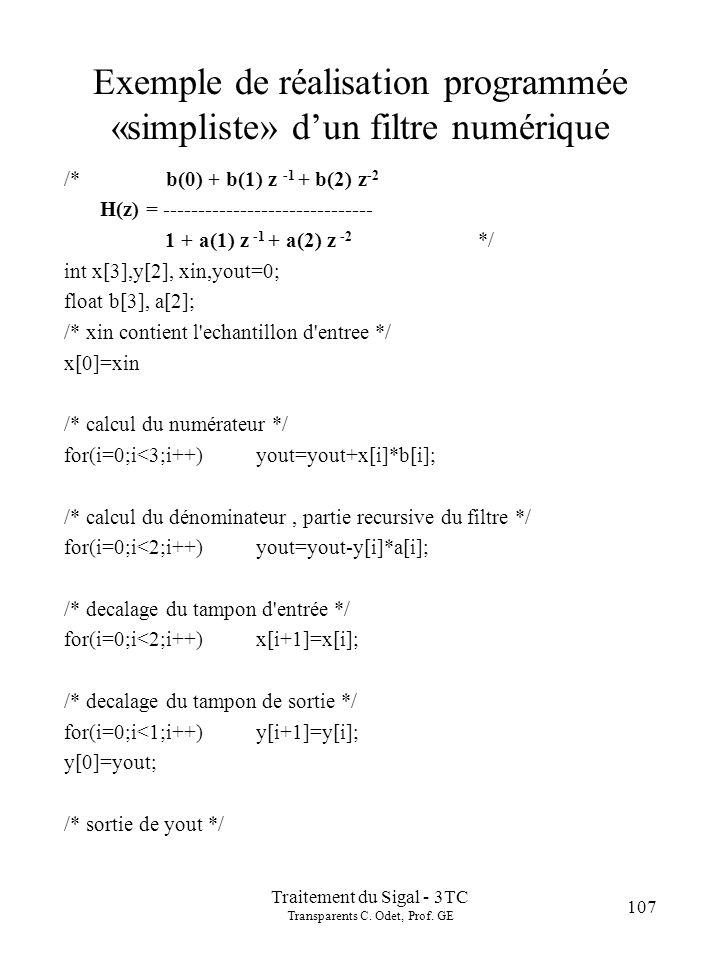 Traitement du Sigal - 3TC Transparents C. Odet, Prof. GE 107 Exemple de réalisation programmée «simpliste» dun filtre numérique /* b(0) + b(1) z -1 +
