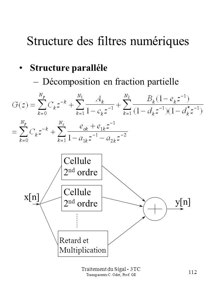 Traitement du Sigal - 3TC Transparents C. Odet, Prof. GE 112 Structure des filtres numériques Structure paralléle –Décomposition en fraction partielle