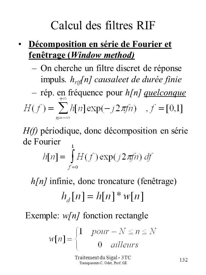 132 Traitement du Sigal - 3TC Transparents C. Odet, Prof. GE Calcul des filtres RIF Décomposition en série de Fourier et fenêtrage (Window method) –On