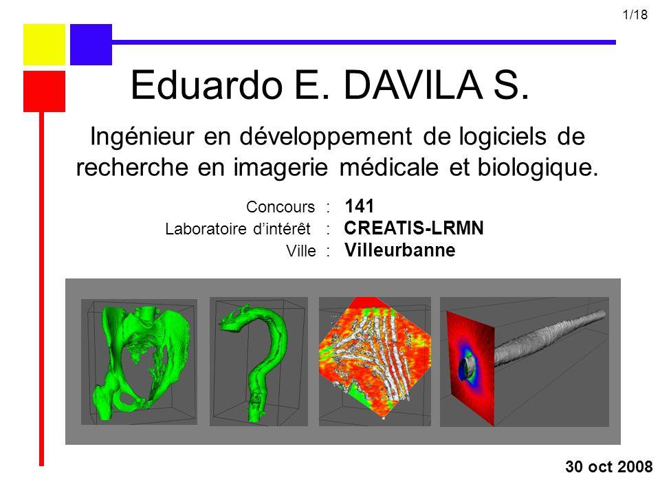 Ingénieur en développement de logiciels de recherche en imagerie médicale et biologique. 30 oct 2008 Eduardo E. DAVILA S. Concours : 141 Laboratoire d