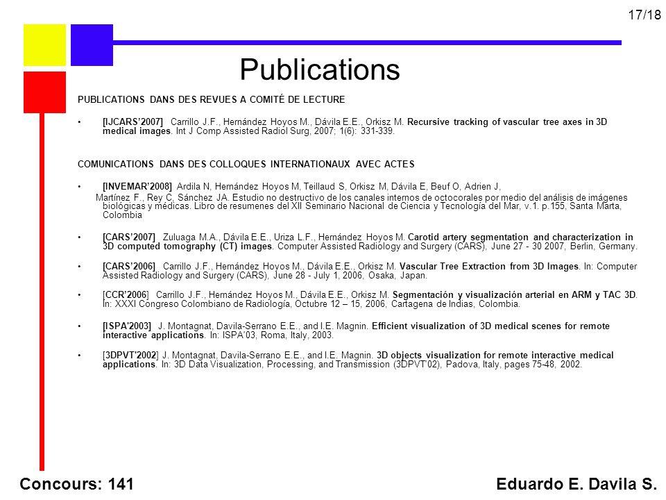 Publications PUBLICATIONS DANS DES REVUES A COMITÉ DE LECTURE [IJCARS2007] Carrillo J.F., Hernández Hoyos M., Dávila E.E., Orkisz M. Recursive trackin