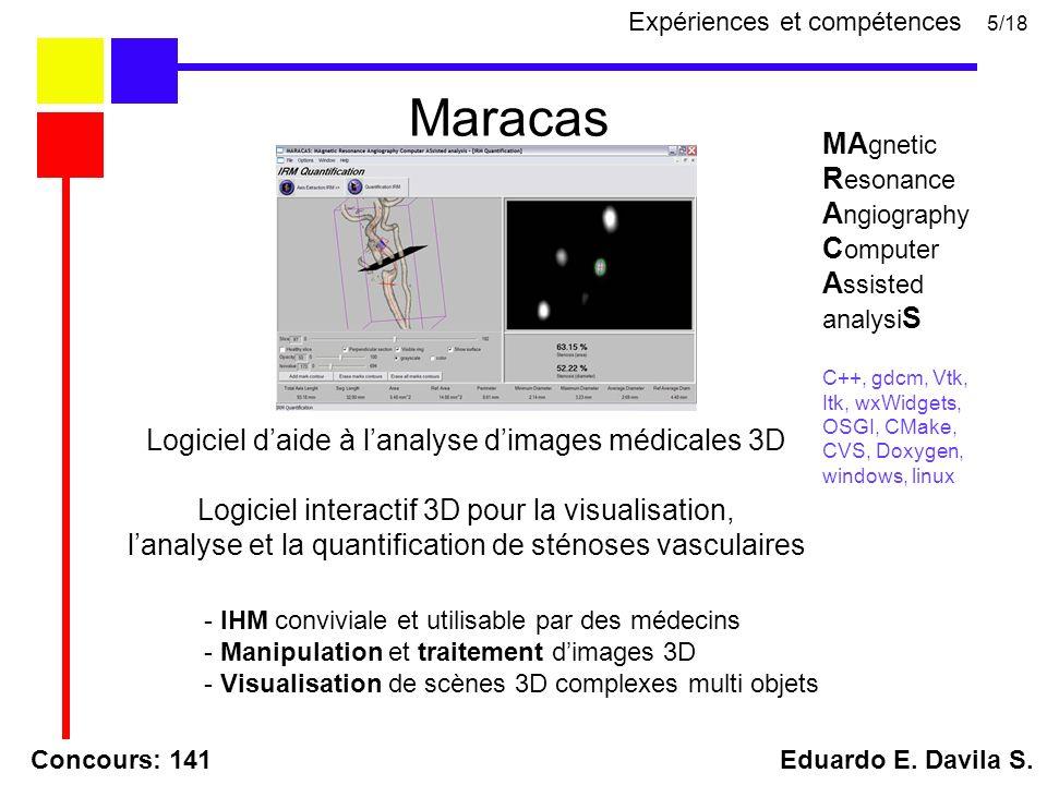 Concours: 141 Eduardo E. Davila S. Maracas 5/18 MA gnetic R esonance A ngiography C omputer A ssisted analysi S C++, gdcm, Vtk, Itk, wxWidgets, OSGI,