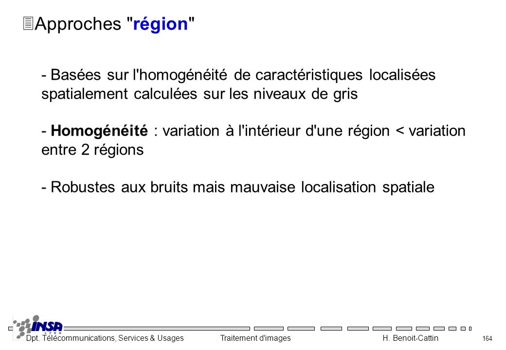 Dpt. Télécommunications, Services & Usages Traitement d'images H. Benoit-Cattin 164 3Approches