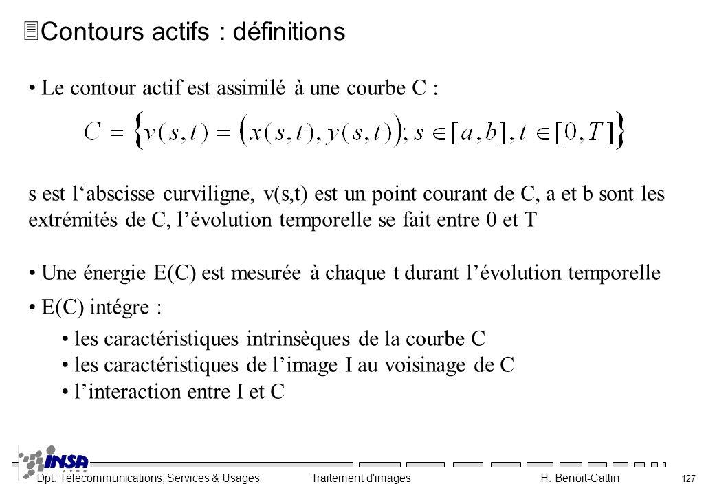 Dpt. Télécommunications, Services & Usages Traitement d'images H. Benoit-Cattin 127 Le contour actif est assimilé à une courbe C : s est labscisse cur