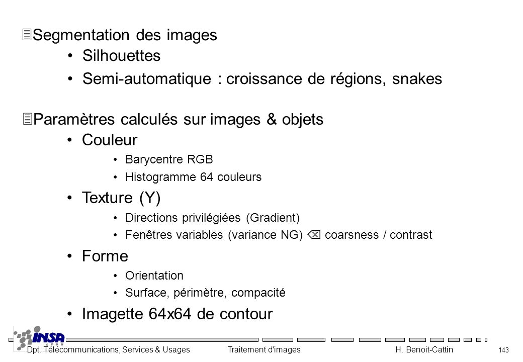 Dpt. Télécommunications, Services & Usages Traitement d'images H. Benoit-Cattin 143 Silhouettes Semi-automatique : croissance de régions, snakes 3Segm
