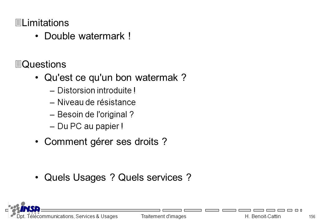 Dpt. Télécommunications, Services & Usages Traitement d'images H. Benoit-Cattin 156 Double watermark ! 3Limitations Qu'est ce qu'un bon watermak ? –Di