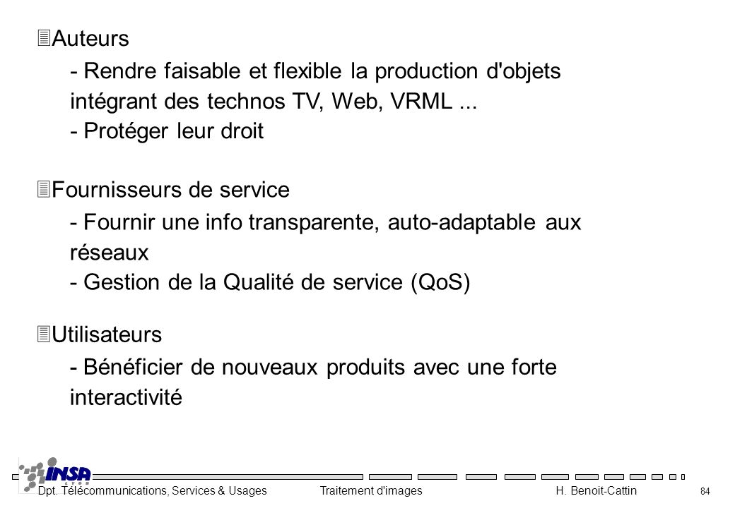Dpt. Télécommunications, Services & Usages Traitement d'images H. Benoit-Cattin 84 3Auteurs - Rendre faisable et flexible la production d'objets intég