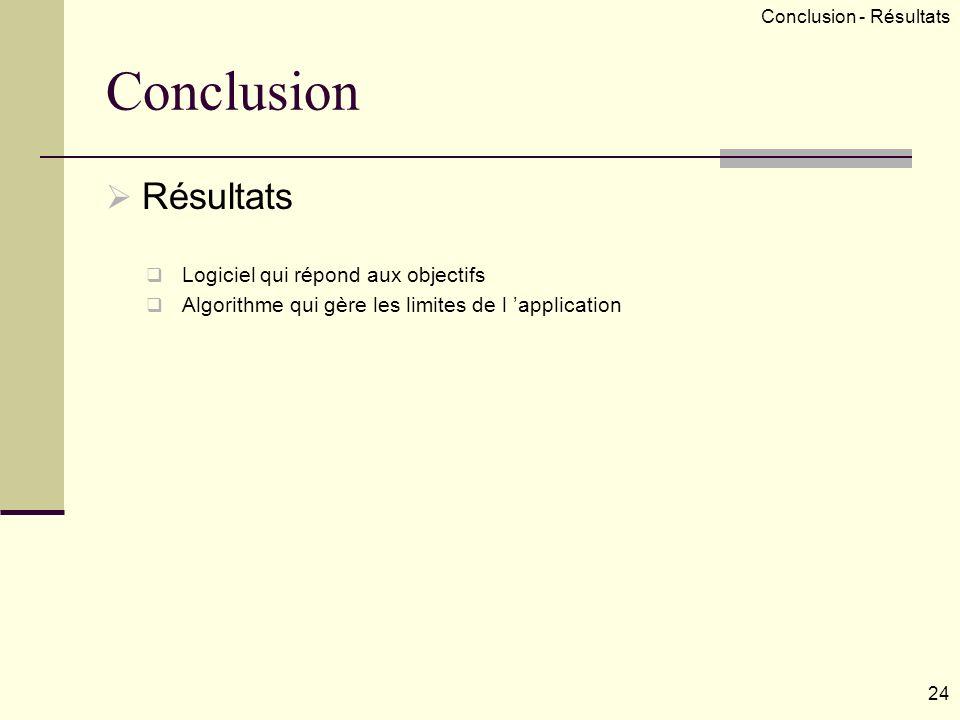 Conclusion Résultats Logiciel qui répond aux objectifs Algorithme qui gère les limites de l application 24 Conclusion - Résultats