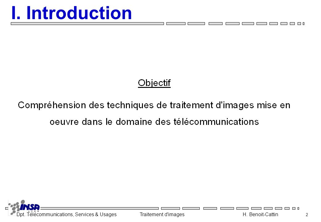 Dpt. Télécommunications, Services & Usages Traitement d'images H. Benoit-Cattin 2 I. Introduction