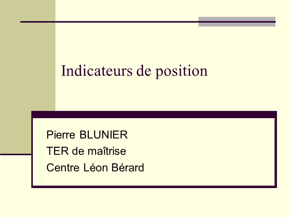 Indicateurs de position Pierre BLUNIER TER de maîtrise Centre Léon Bérard