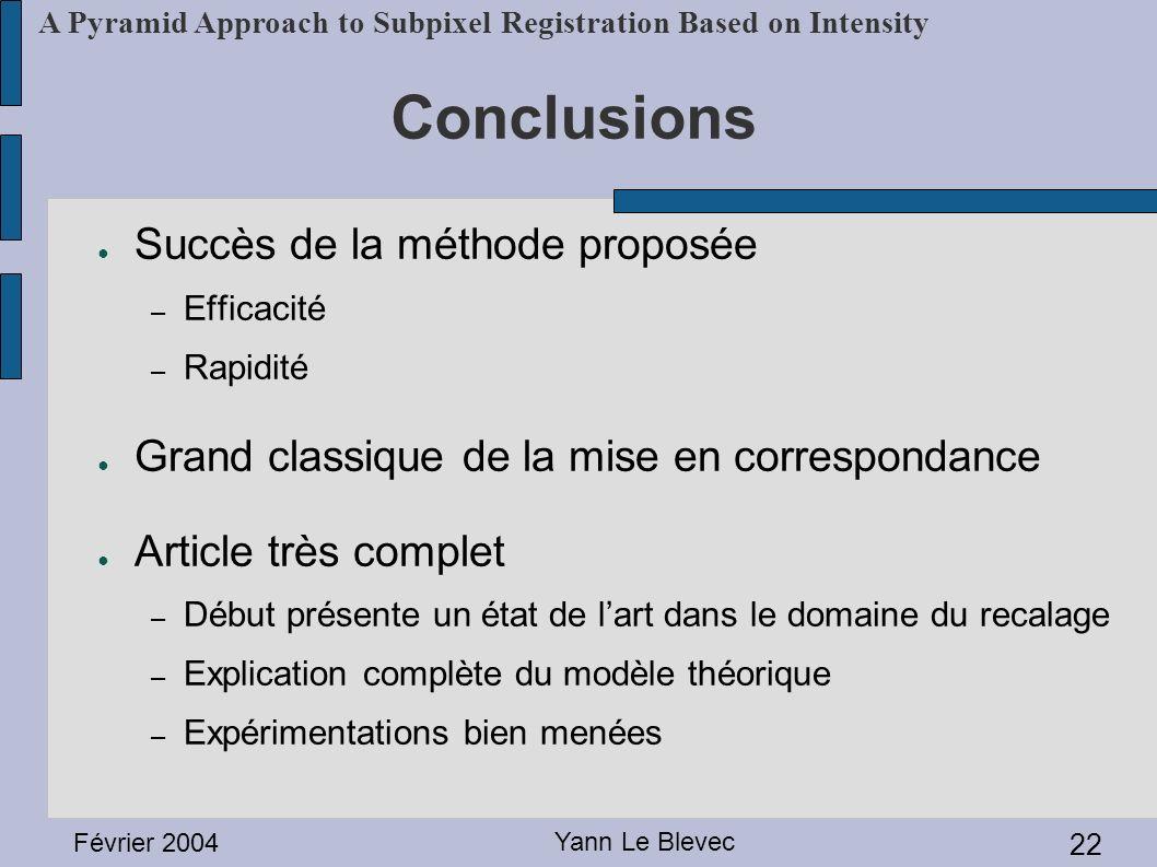 Février 2004 Yann Le Blevec 22 A Pyramid Approach to Subpixel Registration Based on Intensity Conclusions Succès de la méthode proposée – Efficacité –