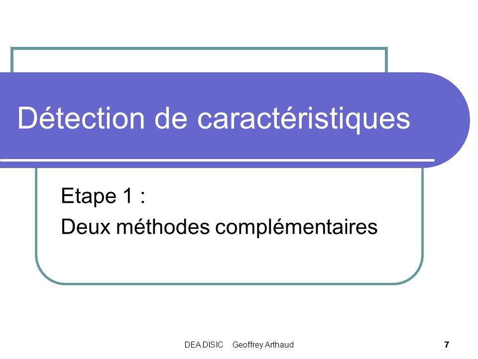 DEA DISIC Geoffrey Arthaud 7 Détection de caractéristiques Etape 1 : Deux méthodes complémentaires