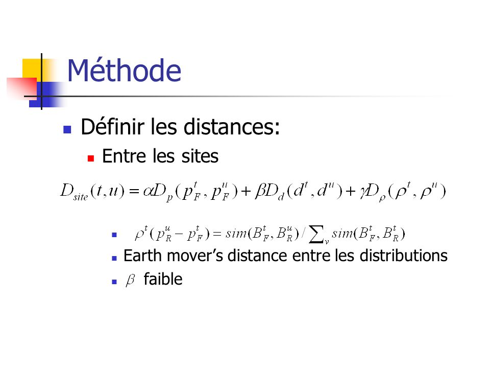 Méthode Définir les distances: Entre les sites Earth movers distance entre les distributions faible