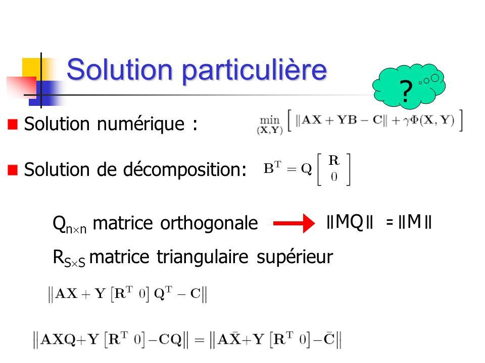 Solution particulière Solution de décomposition: Q n n matrice orthogonale R S S matrice triangulaire supérieur Solution numérique : ? MQ = M