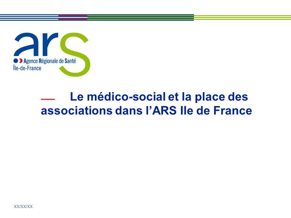 XX/XX/XX Le médico-social et la place des associations dans lARS Ile de France
