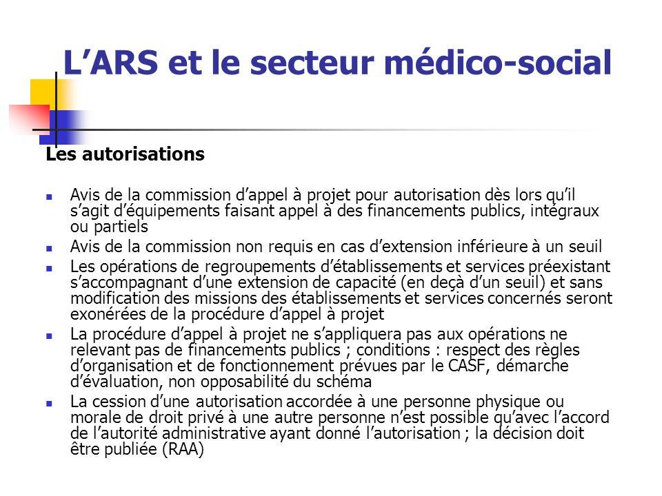 LARS et le secteur médico-social Les autorisations Avis de la commission dappel à projet pour autorisation dès lors quil sagit déquipements faisant ap