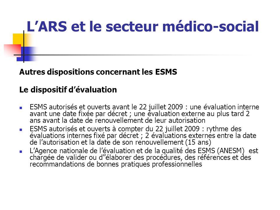 LARS et le secteur médico-social Autres dispositions concernant les ESMS Le dispositif dévaluation ESMS autorisés et ouverts avant le 22 juillet 2009