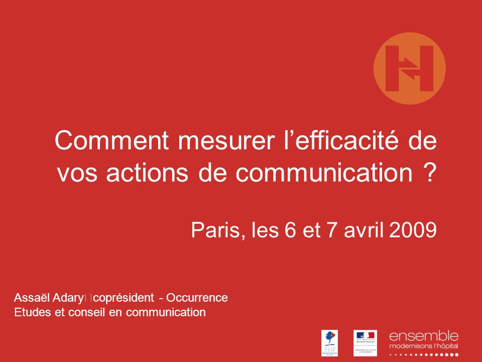Comment mesurer lefficacité de vos actions de communication ? Paris, les 6 et 7 avril 2009 Assaël Adary coprésident - Occurrence Etudes et conseil en