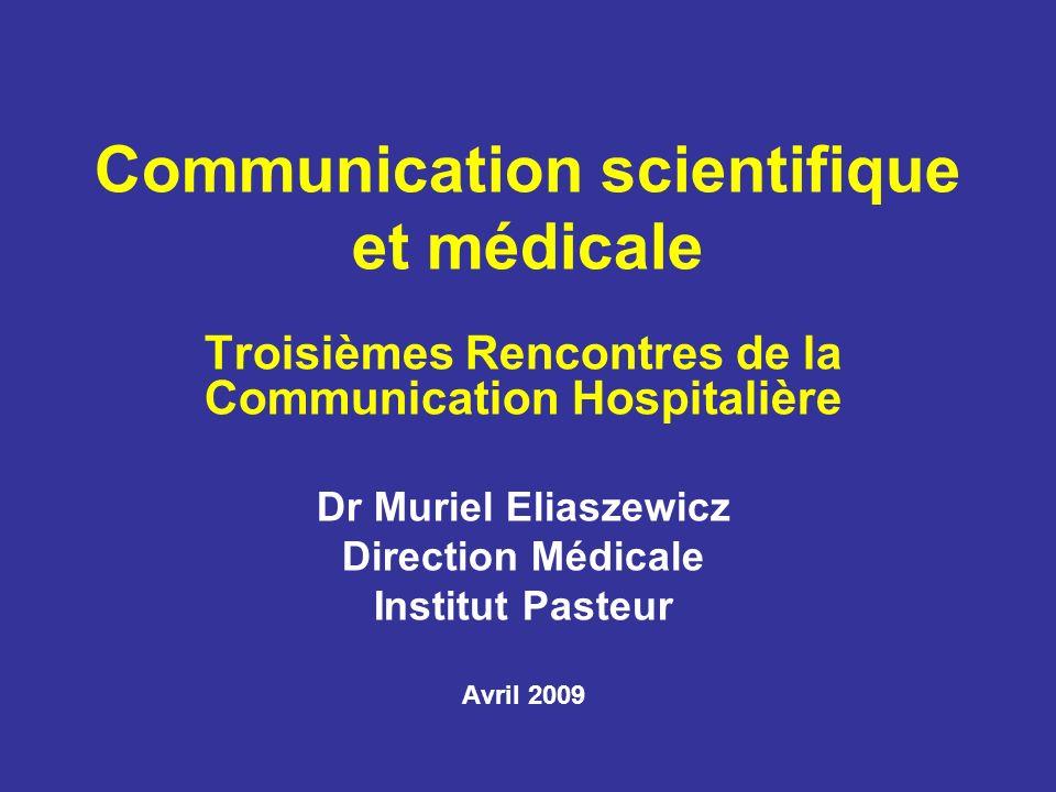 Communication scientifique et médicale Troisièmes Rencontres de la Communication Hospitalière Dr Muriel Eliaszewicz Direction Médicale Institut Pasteu