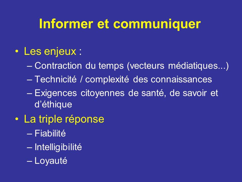 Informer et communiquer Les enjeux : –Contraction du temps (vecteurs médiatiques...) –Technicité / complexité des connaissances –Exigences citoyennes