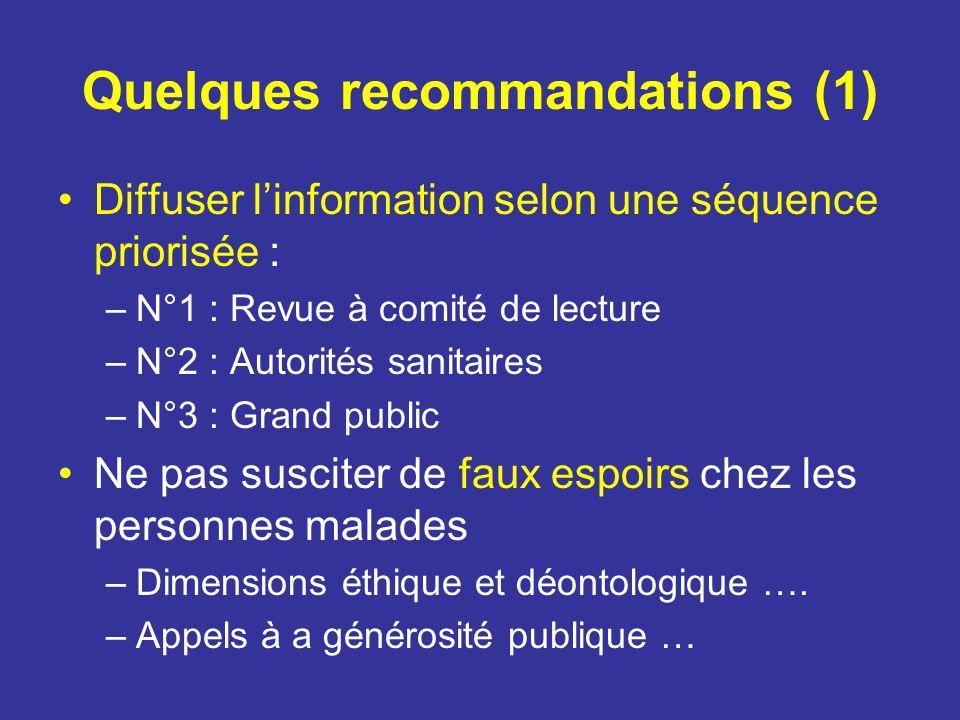 Quelques recommandations (1) Diffuser linformation selon une séquence priorisée : –N°1 : Revue à comité de lecture –N°2 : Autorités sanitaires –N°3 :