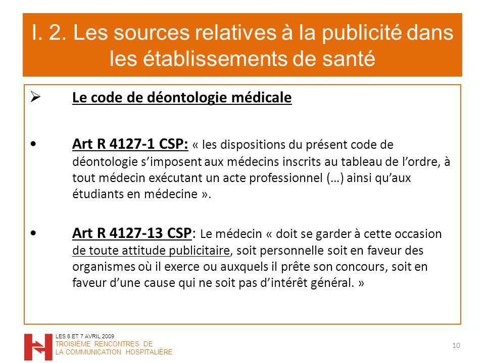 I. 2. Les sources relatives à la publicité dans les établissements de santé Le code de déontologie médicale Art R 4127-1 CSP: « les dispositions du pr