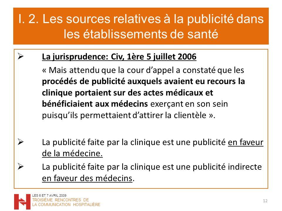 I. 2. Les sources relatives à la publicité dans les établissements de santé La jurisprudence: Civ, 1ère 5 juillet 2006 « Mais attendu que la cour dapp