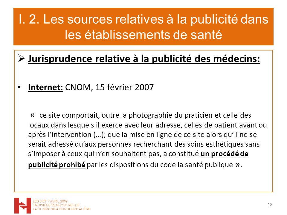 I. 2. Les sources relatives à la publicité dans les établissements de santé Jurisprudence relative à la publicité des médecins: Internet: CNOM, 15 fév