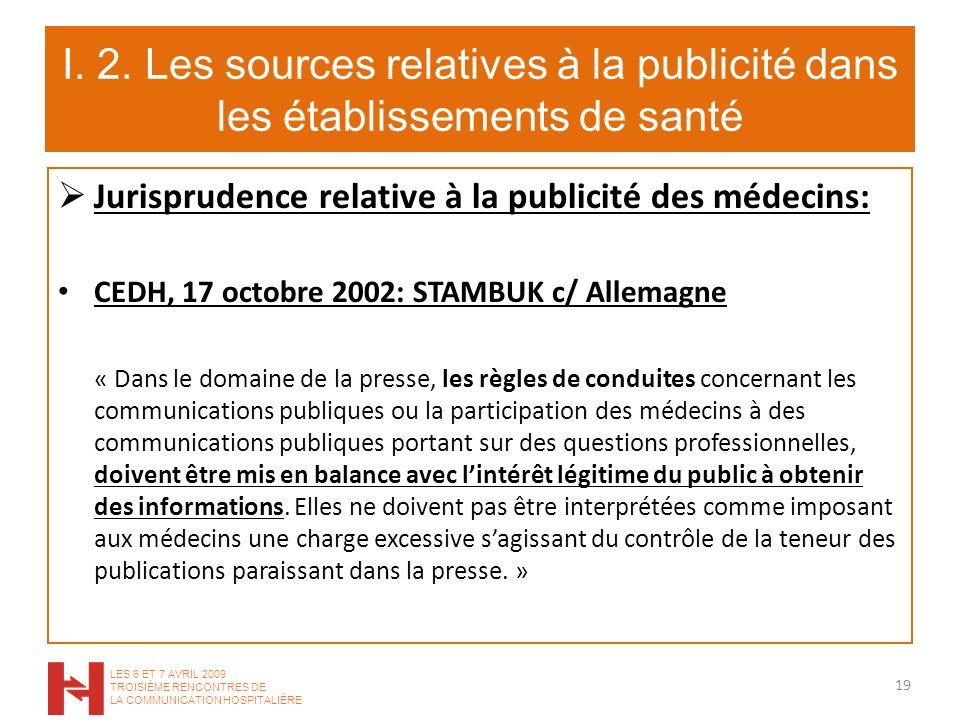 I. 2. Les sources relatives à la publicité dans les établissements de santé Jurisprudence relative à la publicité des médecins: CEDH, 17 octobre 2002: