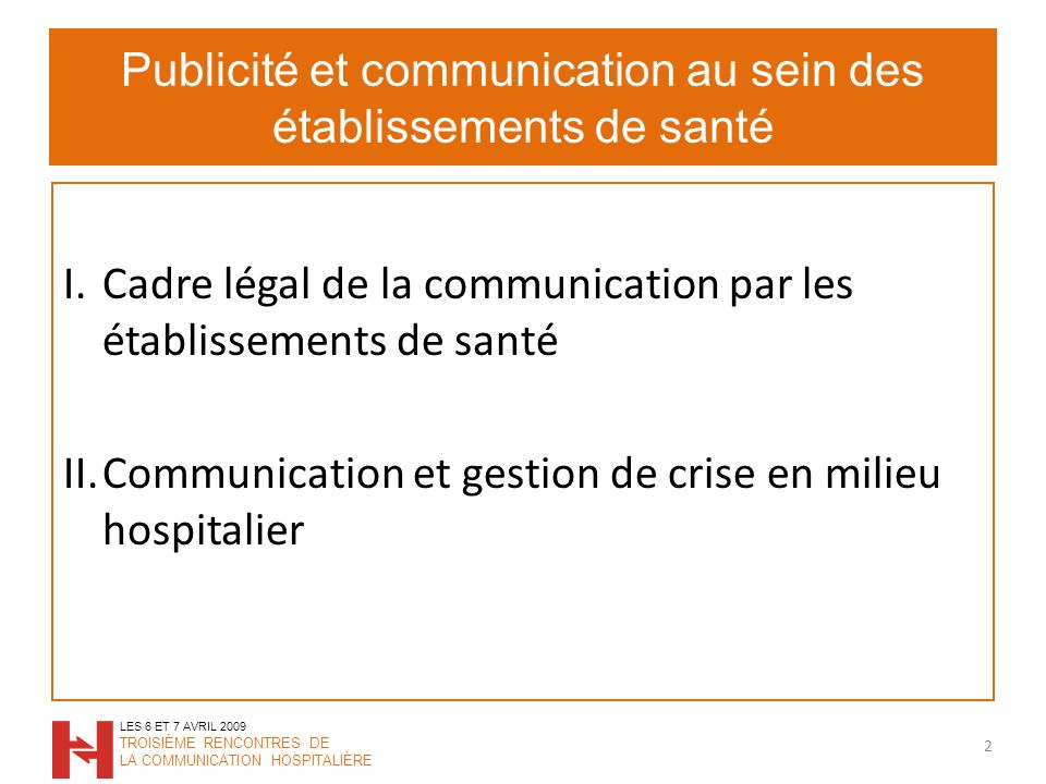 Publicité et communication au sein des établissements de santé 2 LES 6 ET 7 AVRIL 2009 TROISIÈME RENCONTRES DE LA COMMUNICATION HOSPITALIÈRE I.Cadre l