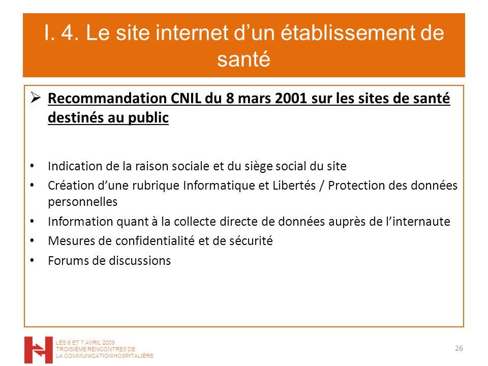 I. 4. Le site internet dun établissement de santé Recommandation CNIL du 8 mars 2001 sur les sites de santé destinés au public Indication de la raison