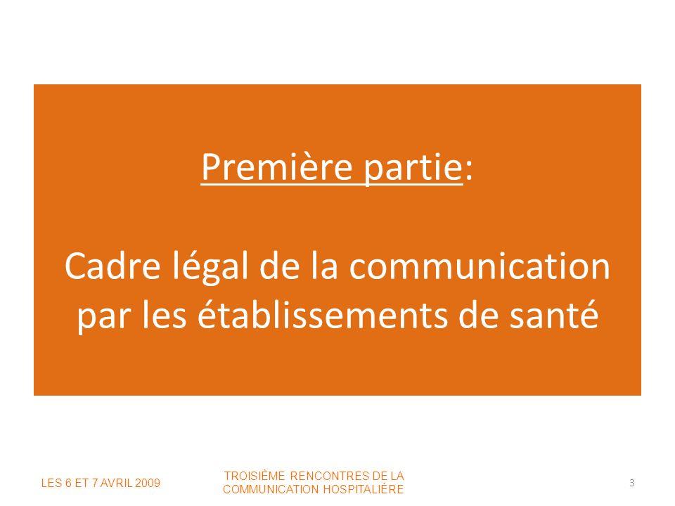 Première partie: Cadre légal de la communication par les établissements de santé LES 6 ET 7 AVRIL 2009 TROISIÈME RENCONTRES DE LA COMMUNICATION HOSPIT